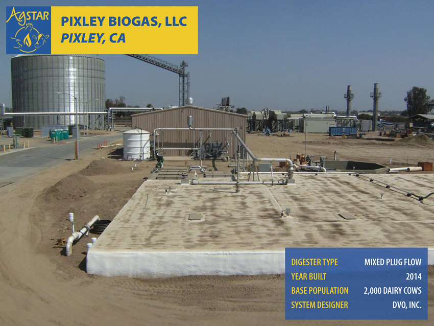 Pixley Biogas, LLC, Pixley, CA: mixed plug flow digester; built in 2014; base population is 2,000 dairy cows; system designer is DVO, Inc.