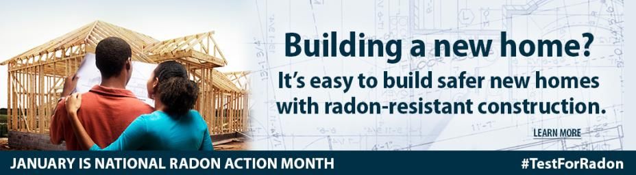 Building a new home? It's easy to build safer new homes with radon-resistant construction. Learn more. January is National Radon Action Month. #TestForRadon